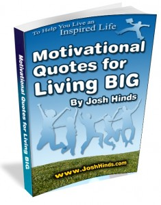 Motivational Quotes for Living BIG by Josh Hinds
